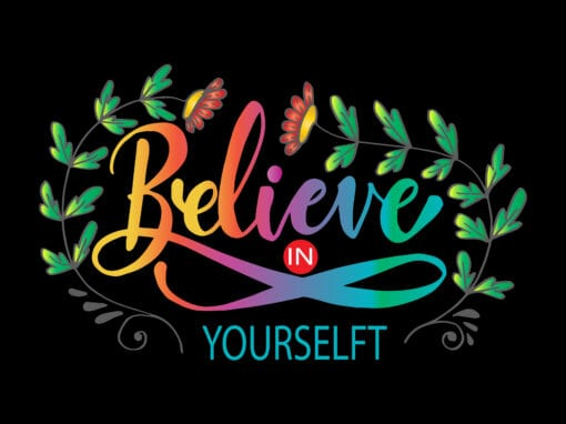 Believe in Yourself, You can Only Do You.